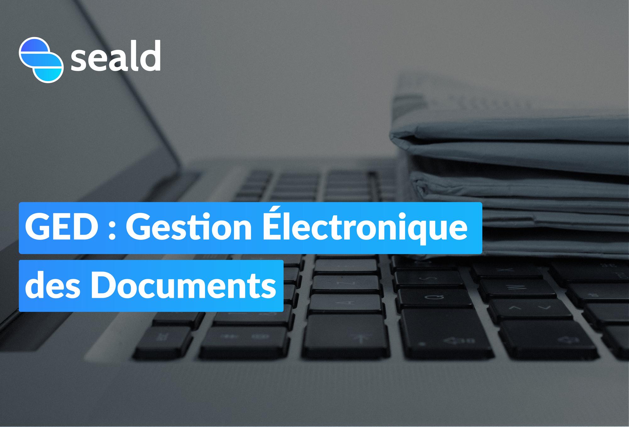 GED : Gestion Électronique des Documents