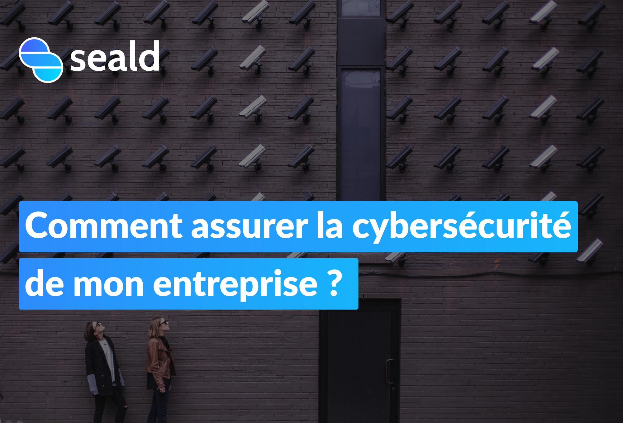 Comment assurer la cybersécurité de mon entreprise ?