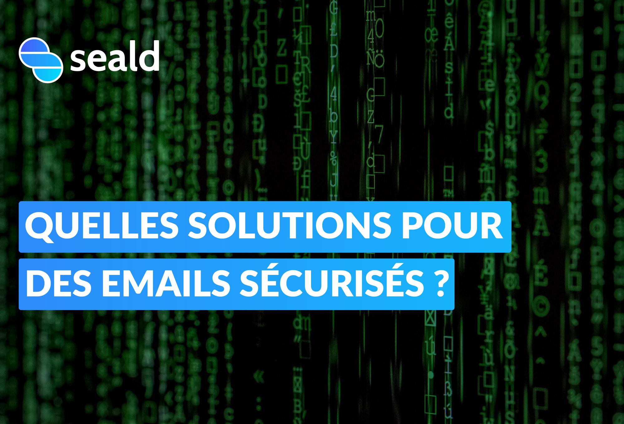 Quelles solutions pour des emails sécurisés ?