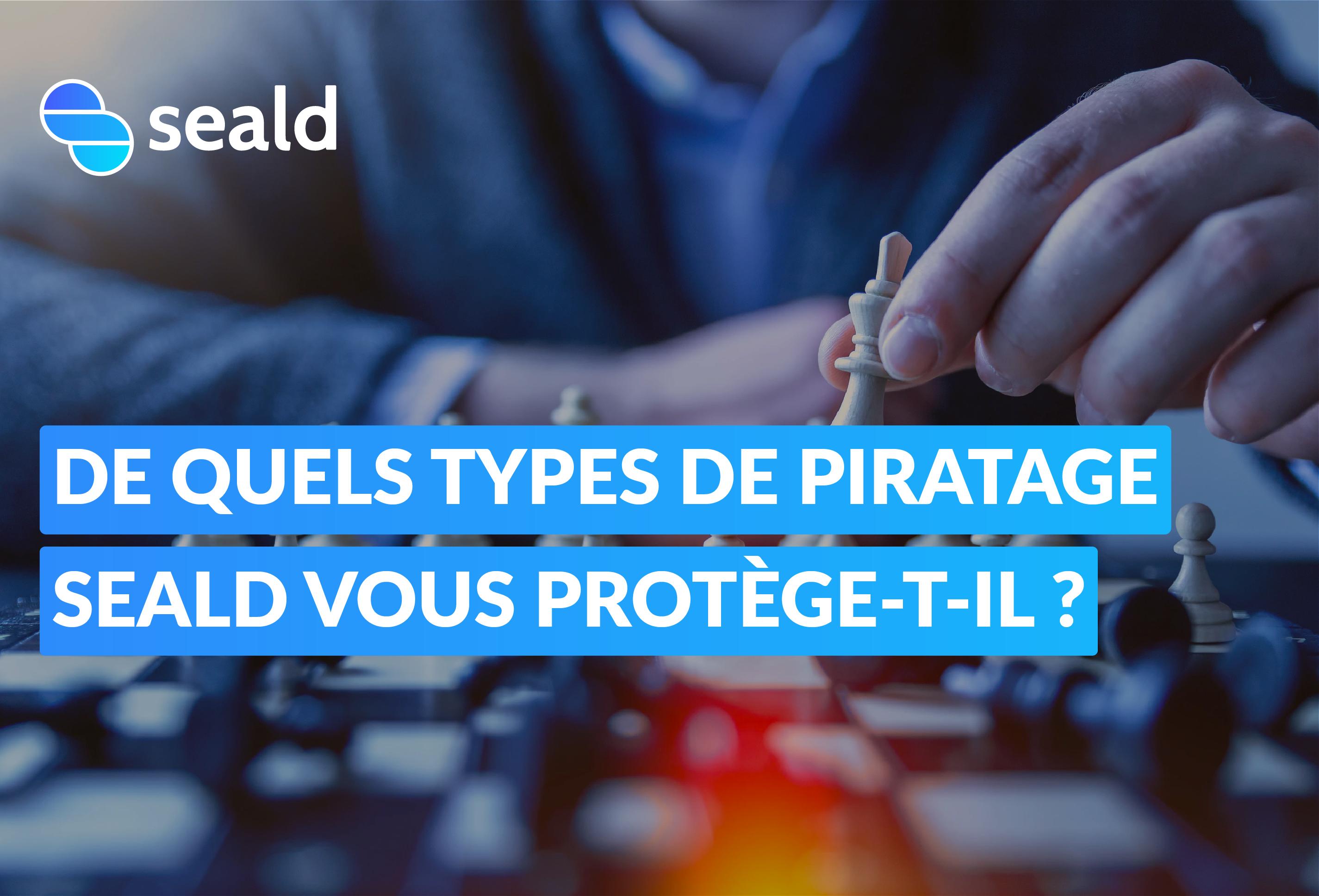 De quels types de piratage informatique Seald vous protège-t-il ?