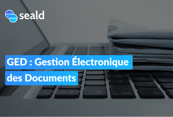 GED : Gestion Électronique des Documents