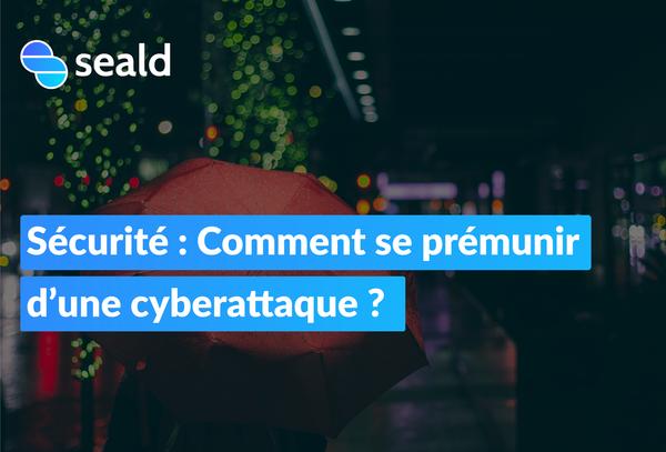 Comment se prémunir d'une cyberattaque ?