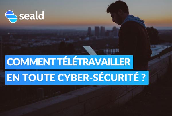 Comment télétravailler en toute cyber-sécurité ?